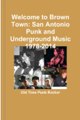 BOOK - WELCOME TO THE BROWN TOWN: SAN ANTONIO PUNK