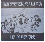 BETTER TIMES - IF NOT US