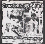 CRACKED COP SKULLS - WHY PUSSYFOOT WHEN YOU CAN KILL